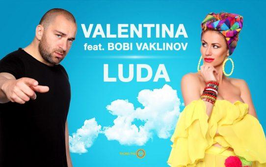 Валентина & Боби Ваклинов - Луда / Valentina Feat. Bobi Vaklinov – Luda
