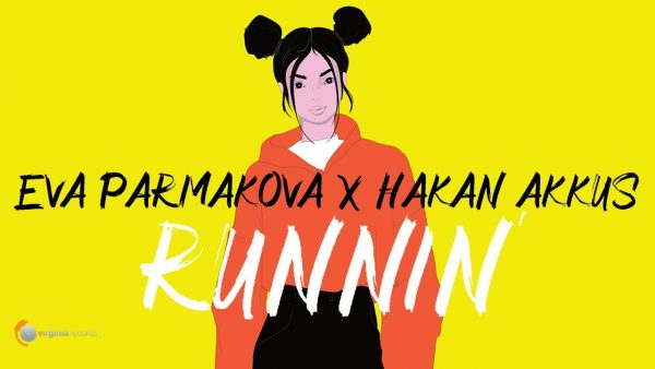 Eva Parmakova x Hakan Akkus Runnin Official Lyric Video scaled