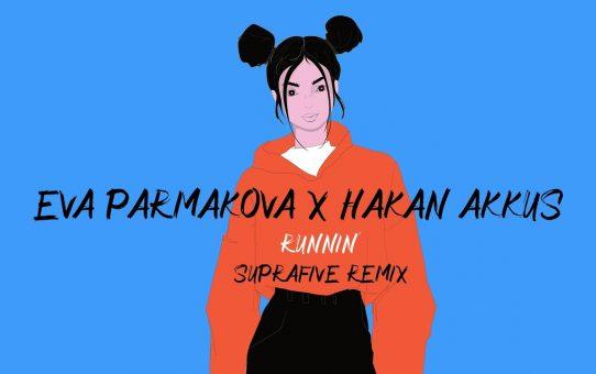 Eva Parmakova x Hakan Akkus - Runnin' (Suprafive Remix)